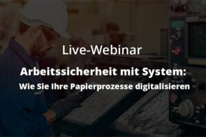 Live-Webinar: Arbeitssicherheit mit System - Wie Sie Ihre Papierprozesse digitalisieren